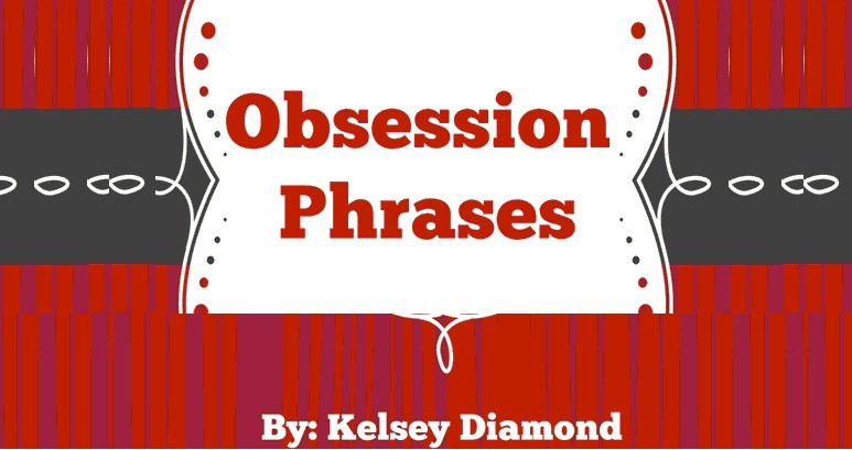 Obsession Phrases to use on a man